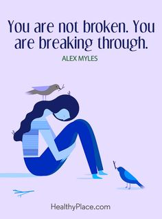 Quote on mental health: You are not broken. You are breaking through – Alex Myles. www.HealthyPlace.com