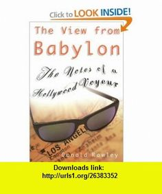 The View from Babylon The Notes of a Hollywood Voyeur (9780446524117) Donald Rawley , ISBN-10: 0446524115  , ISBN-13: 978-0446524117 ,  , tutorials , pdf , ebook , torrent , downloads , rapidshare , filesonic , hotfile , megaupload , fileserve