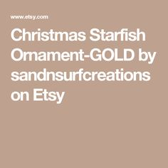 Christmas Starfish Ornament-GOLD by sandnsurfcreations on Etsy