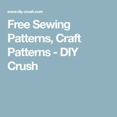 Free Sewing Patterns, Craft Patterns - DIY Crush