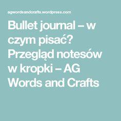 Bullet journal – w czym pisać? Przegląd notesów w kropki – AG Words and Crafts