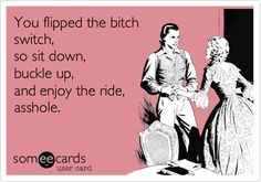 You flipped the bitch switch, lol so funny. Maybe too funny. Quotes To Live By, Me Quotes, Funny Quotes, Funny Memes, Funny Comebacks, Jokes Quotes, Funny Videos, Lol So True, Haha Funny