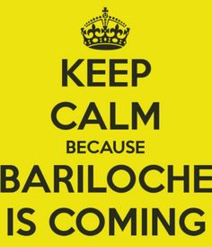 Keep calm because Bariloche is the BEST