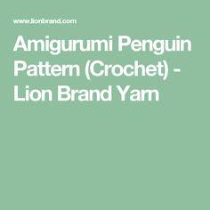 Amigurumi Penguin Pattern (Crochet) - Lion Brand Yarn