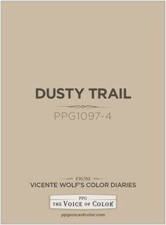 Dusty Trail PPG1097-4 a Vicente Wolf Inspired Color as a part of the Vicente Wolf Collection by PPG Voice of Color See more about this paint color at: http://www.ppgvoiceofcolor.com/digital-color/paint-colors/dusty-trail-ppg1097-4