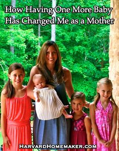 """How Having One More Baby Has Changed Me as a Mother - Harvard Homemaker.....I'm pinning this to """"for the future"""" for the sake of my husband, who wants 4 kids, but it's not conceivable to me now, expecting our third in 4 years! However, I expect to feel that tug at my uterus again someday, but like the idea of a gap so these sweet children I have now (and coming soon) have time to get bigger and do things for themselves! <3"""
