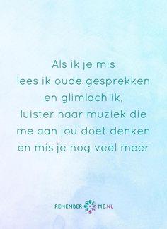 Ik koester de herinneringen aan jou. Een quote over het afscheid, het verdriet en het gemis na de dood van een geliefde. Vind meer inspiratie over de uitvaart en rouwen op http://www.rememberme.nl