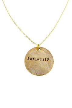 Seriously Pendant Necklace.     One of my favorite words!