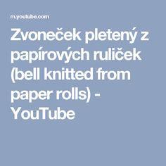 Zvoneček pletený z papírových ruliček (bell knitted from paper rolls) - YouTube