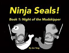 Ninja Seals!: Book 1: Night of the Mudskipper by Joe Yang https://www.amazon.com/dp/1483572315/ref=cm_sw_r_pi_dp_rXpGxbBSKFN1F