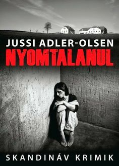 Nyomtalanul by Adler-Olsen Jussi - Books Search Engine Olsen, Book Lists, Books Online, Persona, Good Books, Believe, Ebooks, How To Plan, Reading
