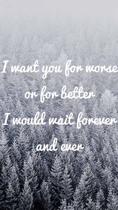 For better or for worse, no matter what happens in life, you will be my one and only