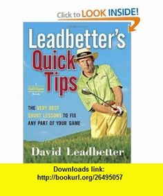 Leadbetters Quick Tips The Very Best Short Lessons to Fix Any Part of Your Game (9780385511933) David Leadbetter , ISBN-10: 0385511930  , ISBN-13: 978-0385511933 ,  , tutorials , pdf , ebook , torrent , downloads , rapidshare , filesonic , hotfile , megaupload , fileserve
