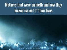 For people that have decided to quit meth or to help a loved one kick the addiction to the curb, you have come to the right place.  We will be discussing many experiences and we will share any and all information that mothers who have kicked their ice addiction have narrowed down to a …