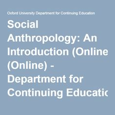Social Anthropology: An Introduction (Online) - Department for Continuing Education, University of Oxford Continuing Education, Anthropology, Online Courses, Oxford, University, Anthropologie, Oxfords, Community College