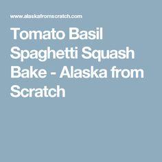 Tomato Basil Spaghetti Squash Bake - Alaska from Scratch