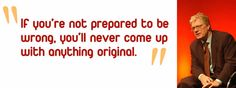 """If you're not prepared to be wrong, you'll never come up with anything original."""