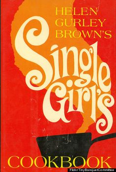 'The Single Girl's Cookbook' By Helen Gurley Brown Considers Meat A Seduction Device