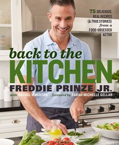 The NOOK Book (eBook) of the Back to the Kitchen: 75 Delicious, Real Recipes (& True Stories) from a Food-Obsessed Actor : A Cookbook by Freddie Prinze Jr. Freddie Prinze, Duff Recipe, Beloved Movie, Quick Pickled Cucumbers, Date Night Recipes, Best Cookbooks, Homemade Salsa, Sarah Michelle Gellar, Lose 20 Pounds
