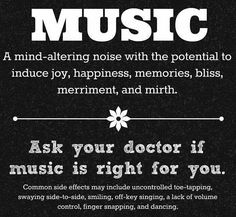 Music, a mind-altering noise with the potential to induce joy, happiness, memories, bliss, merriment and mirth♫♫♥♥♫♫♥♥♫♥JML