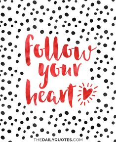 Follow your heart. thedailyquotes.com