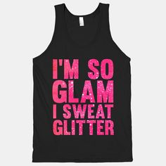 I'm So Glam I Sweat Glitter. I must have this.