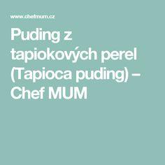Puding z tapiokových perel (Tapioca puding) – Chef MUM