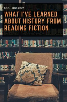 Sometimes fiction teaches as much about history as nonfiction -- and sometimes, it teaches even more.  reading habits | history | reading fiction | book habits
