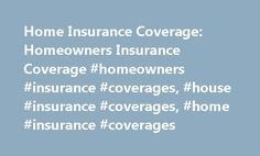 Home Insurance Coverage: Homeowners Insurance Coverage #homeowners #insurance #coverages, #house #insurance #coverages, #home #insurance #coverages http://south-dakota.remmont.com/home-insurance-coverage-homeowners-insurance-coverage-homeowners-insurance-coverages-house-insurance-coverages-home-insurance-coverages/  # Home Insurance Coverage What is covered by home insurance Standard home insurance coverage policies provide the following types of coverage, up to the limits outlined in the…