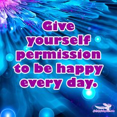 Give yourself permission to be happy everyday.  #permission #behappy #inspirational #askangels Life Quotes To Live By, Change Quotes, Good Thoughts, Positive Thoughts, Everyone Makes Mistakes, Wishes Messages, Note To Self, You Are Awesome, Love And Light