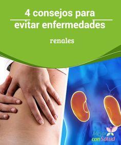 4 consejos para evitar enfermedades renales  Las enfermedades renales son un problema médico que puede afectar a cualquier persona.