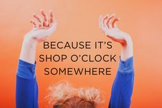 Because its Shop O'clock somewhere, for all our die hard shopaholics out there! Shirt Quotes, Die Hard, Girl Day, T Shirts With Sayings, Oclock, Girls Night, Quotes To Live By, Favorite Quotes, My Love