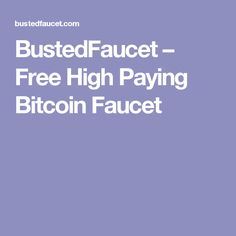 BustedFaucet – Free High Paying Bitcoin Faucet