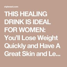THIS HEALING DRINK IS IDEAL FOR WOMEN: You'll Lose Weight Quickly and Have A Great Skin and Less Cellulite! - Style Vast