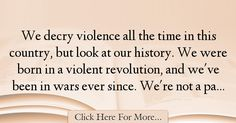 The most popular James Lee Burke Quotes About History - 34783 : We decry violence all the time in this country, but look at our history. We're : Best History Quotes James Lee Burke, History Quotes, Historical Quotes