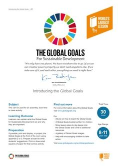 On September 25th 2015, 193 world leaders will commit to the Global Goals for Sustainable Development. 17 goals to achieve 3 extraordinary things in the next 15 years. End extreme poverty. Fight inequality and injustice. Fix climate change. If every school in the world teaches children about these goals, we will help them become the generation that changed the world.
