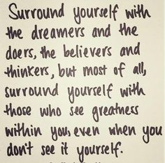 "Quote by Edmund Lee. ""Surround yourself with those who see the greatness within you, even when you don't see it yourself."" #quote"