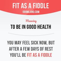 """""""Fit as a fiddle"""" means """"to be in good health"""". Example: You may feel sick now…"""