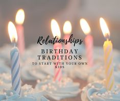 {Relationships} Birthday traditions to start with your kids