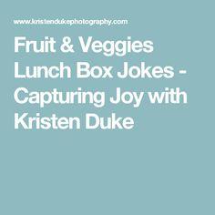 Fruit & Veggies Lunch Box Jokes - Capturing Joy with Kristen Duke