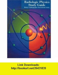 Mosbys Radiographic Instructional Series Radiologic Physics Study Guide (9780815154051) Mosby , ISBN-10: 0815154054  , ISBN-13: 978-0815154051 ,  , tutorials , pdf , ebook , torrent , downloads , rapidshare , filesonic , hotfile , megaupload , fileserve