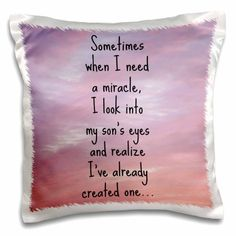 I need a miracle I look into my sons eyes and realize I have one - Pillow Case, 16 by for women quotes for women on wrist for women lace for women on back Son Quotes, Bible Quotes, Quotes To Live By, Funny Quotes, Lying Quotes, Family Quotes, Qoutes, Mom Quotes From Daughter, To My Daughter