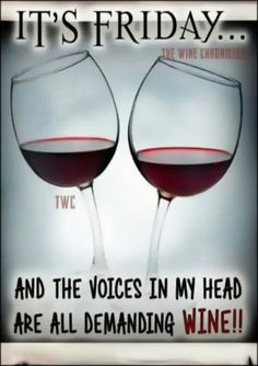 Friday...the voices in my head are all demanding Wine... __[TheWineChronicles/FB] #winetime