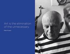 """Art is the elimination of the unnecessary."" - Pablo Picasso"