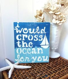 I Would Cross The Ocean For You Nautical Decor Beach Sign via Etsy.