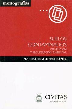 Suelos contaminados : prevención y recuperación ambiental / María del Rosario Alonso Ibañez (2002)