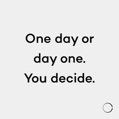 One day or day one.. You decide.