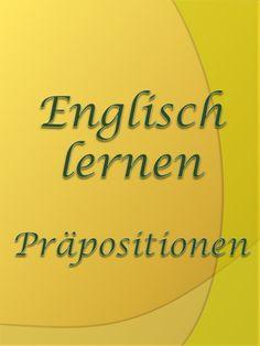 Englische Präpositionen erklärt. Englisch lernen Grammatik. Englisch lernen für den Alltag. Ausdrücke, Redewendungen und Präpositionen für Alltag und fürs Büro.
