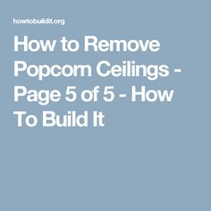How to Remove Popcorn Ceilings - Page 5 of 5 - How To Build It