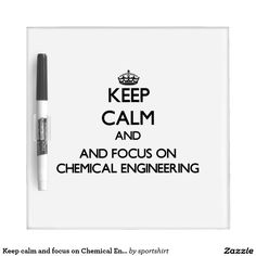 Keep calm and focus on Chemical Engineering Dry Erase Board